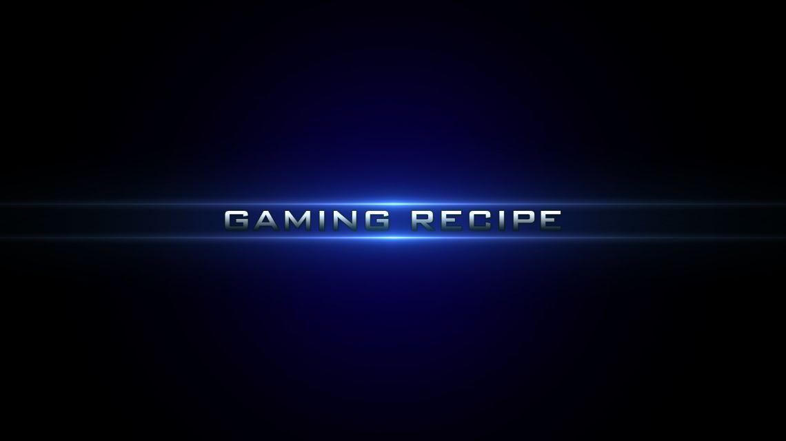 Gaming Recipe