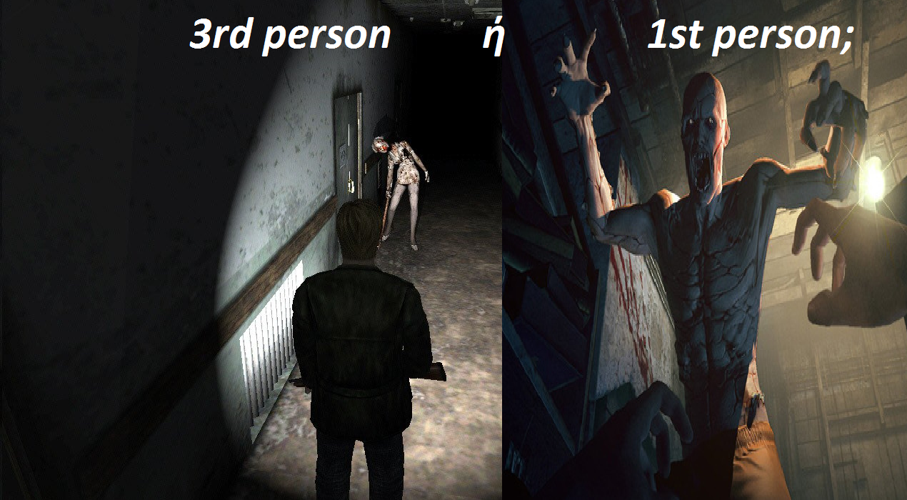 Survival Horror: Third-Person ή First-Person;