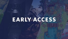 Early Access: Πρόοδος ή Απάτη;